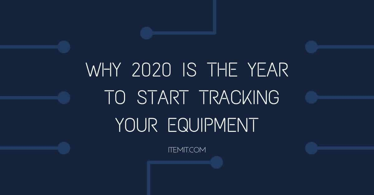 2020 is the year you should track equipment