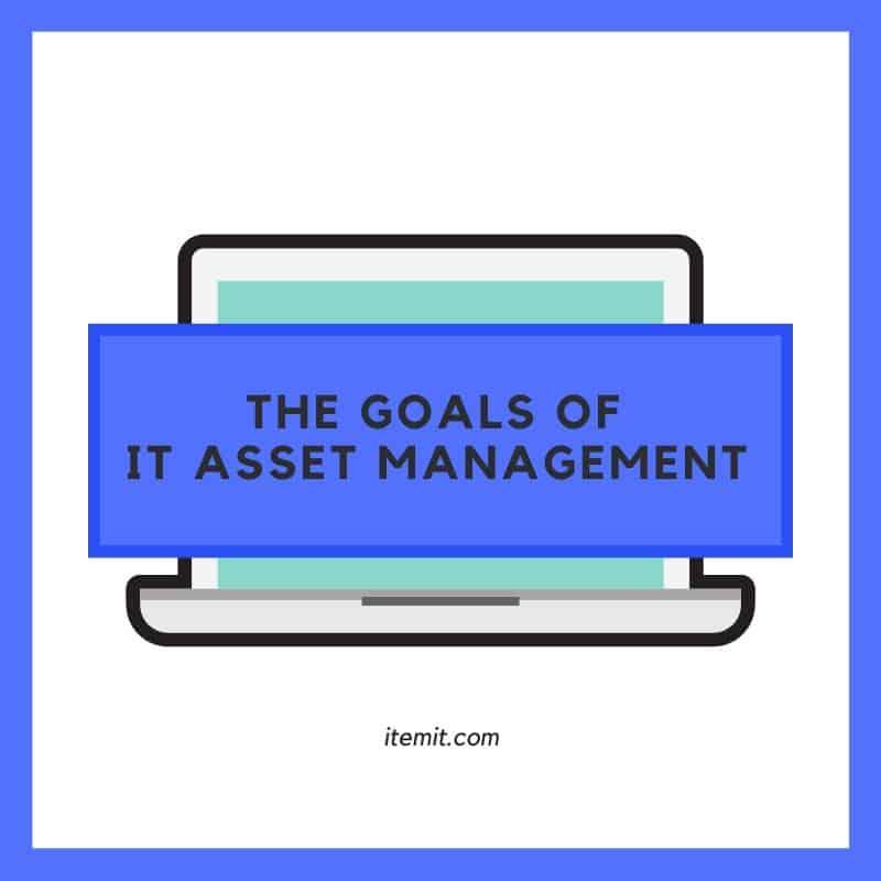 the goals of IT Asset Management software