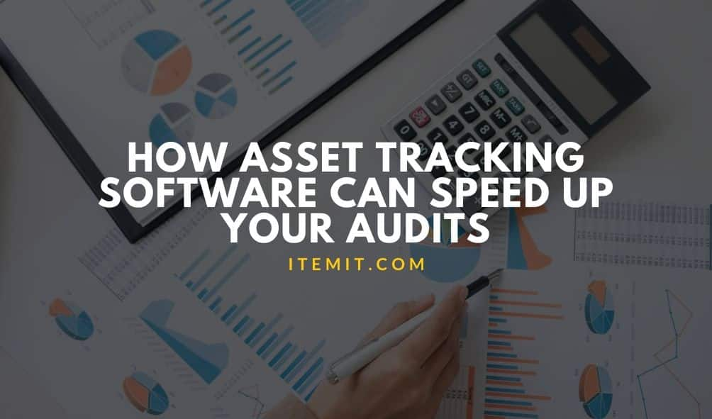 how asset tracking software can speed up your audits