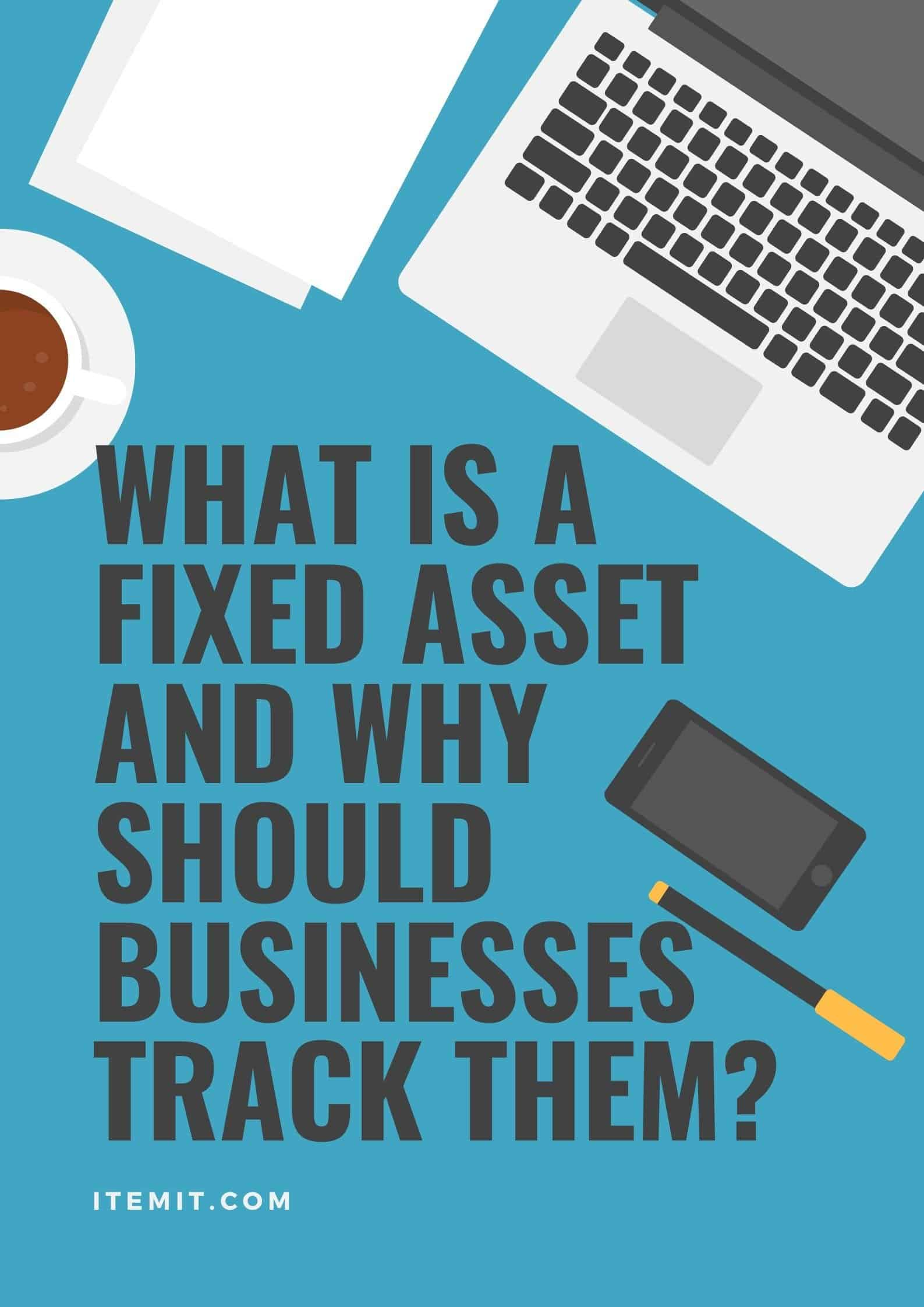 what is a fixed asset and why should businesses track them?