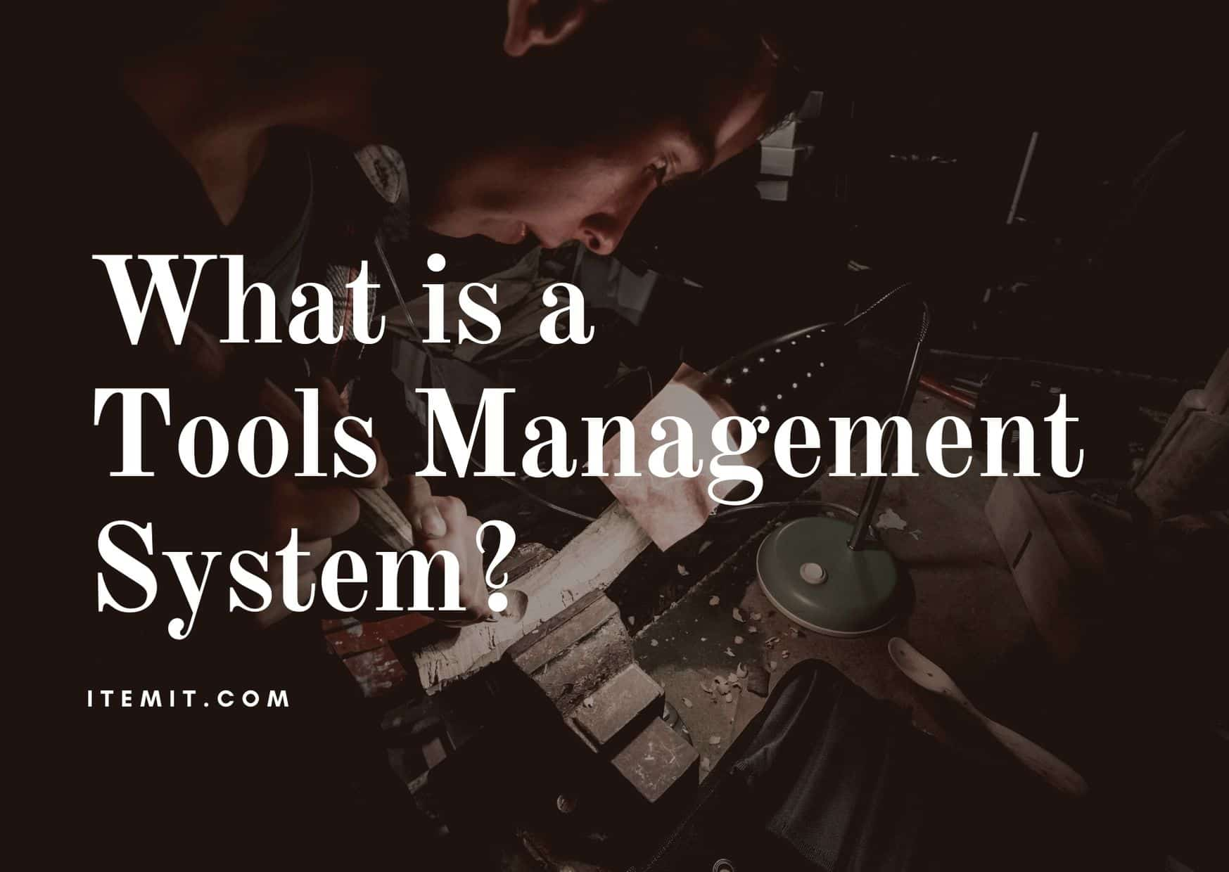 tool tracking and what is a tools management system?