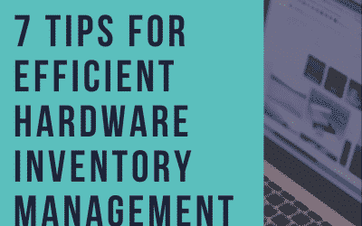 7 Tips for Efficient IT Hardware Inventory Management