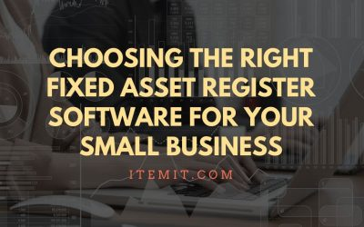 Choosing the Right Fixed Asset Register Software for Your Small Business
