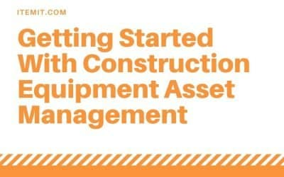 Getting Started with Construction Equipment Asset Management