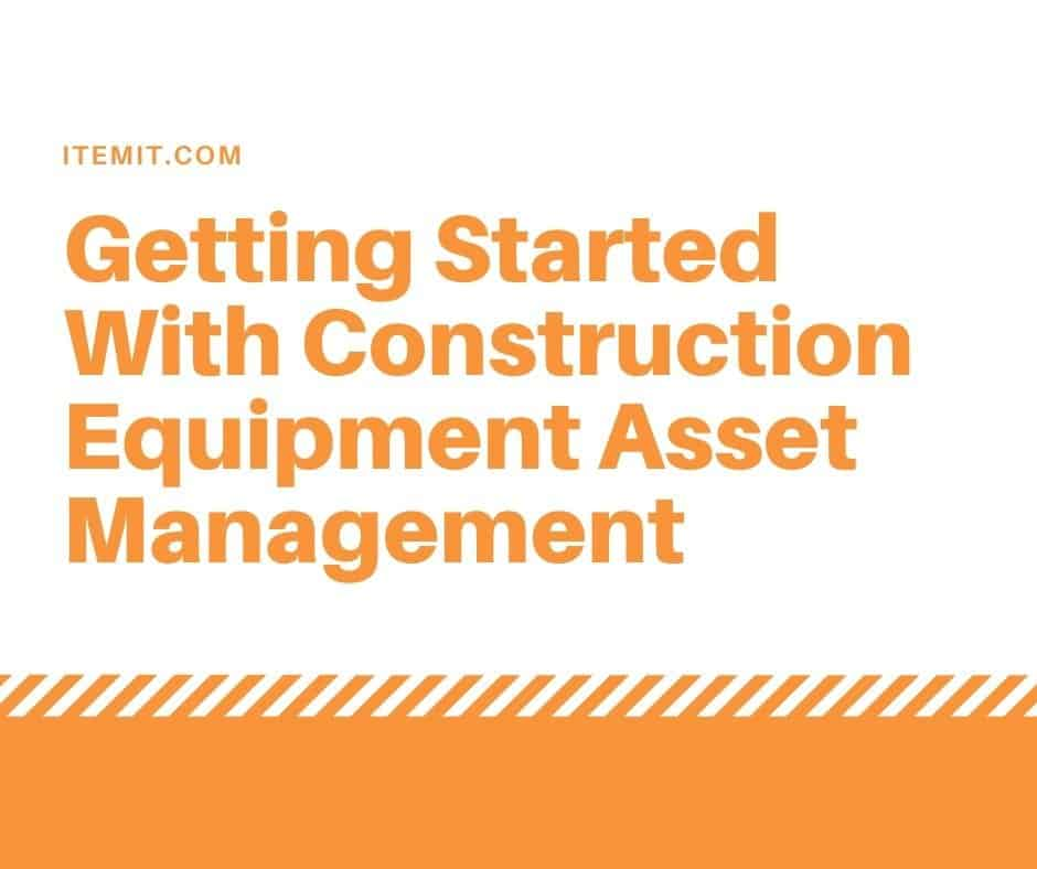 Construction Equipment Asset Management - Getting Started