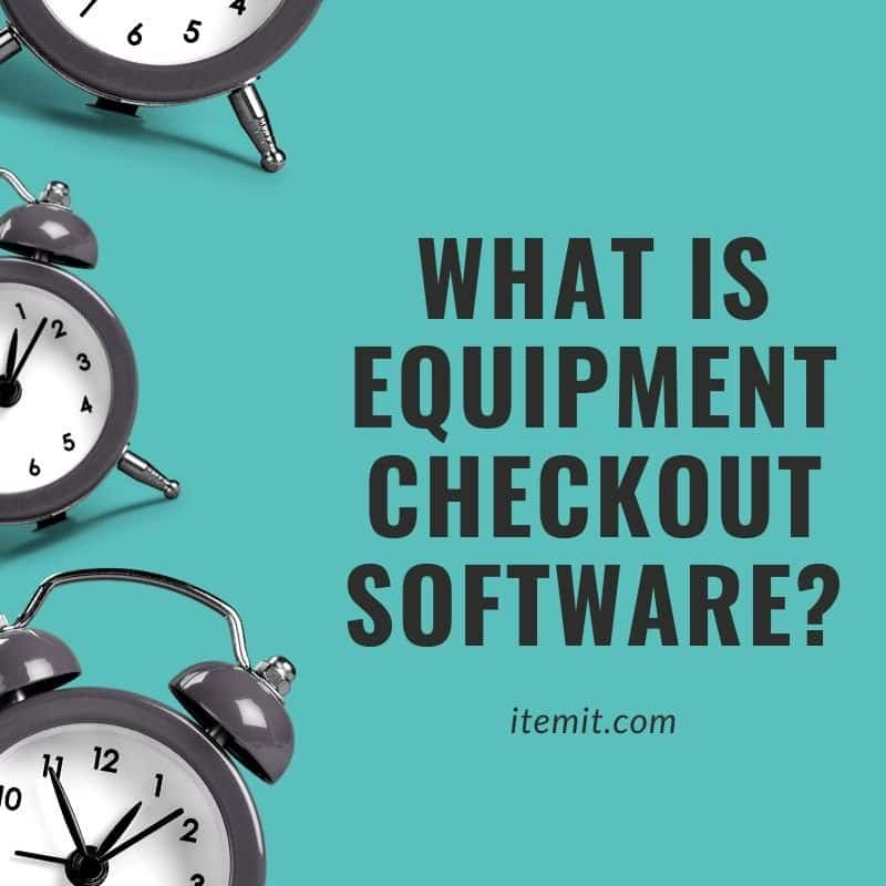 Equipment checkout software - what is it?