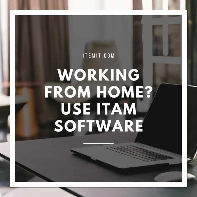 IT Asset Management Software and working from home