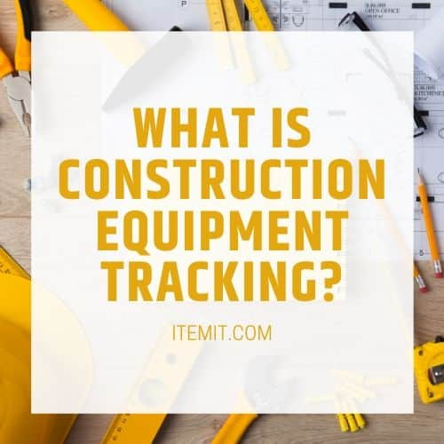 What is construction equipment tracking