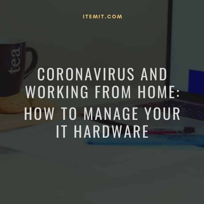hardware asset management, coronavirus, and working from home