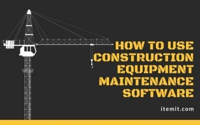 How to use Construction Equipment Maintenance Software