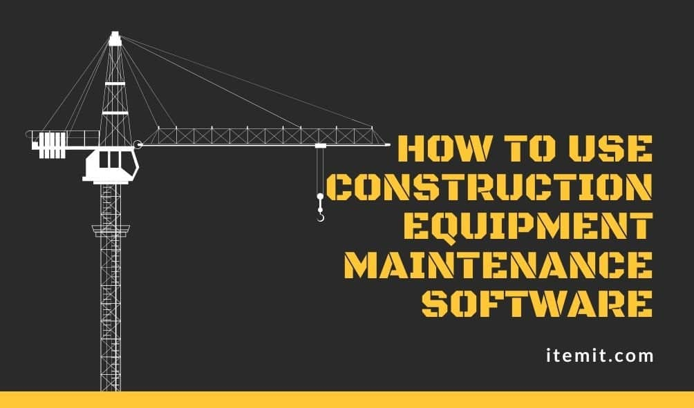 construction equipment maintenance software how to