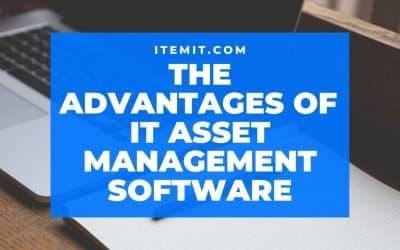 The Advantages of IT Asset Management Software