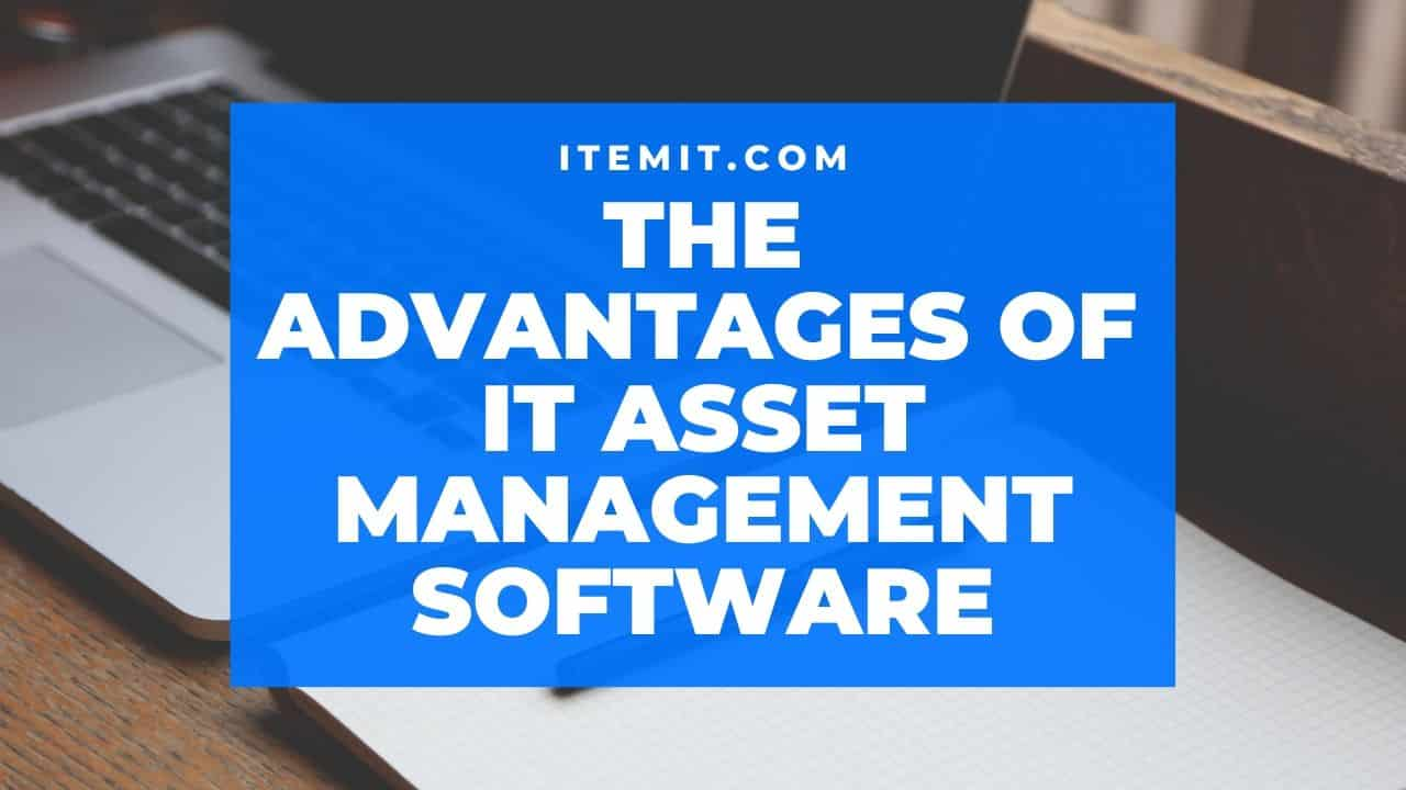 IT asset management software advantages