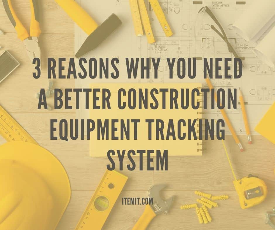 3 reasons why you need a better construction equipment tracking system
