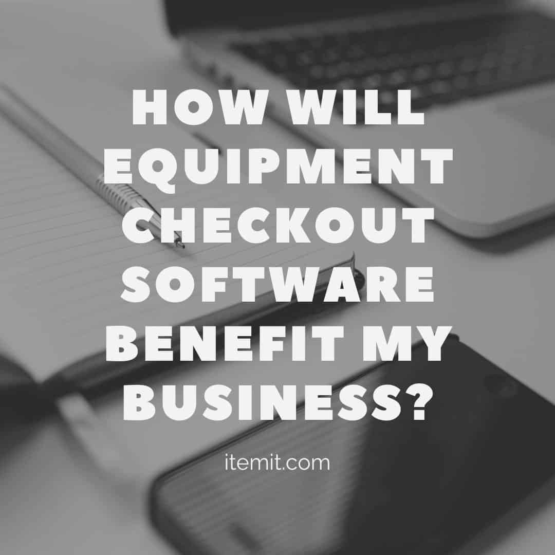 how will equipment checkout software benefit my business?