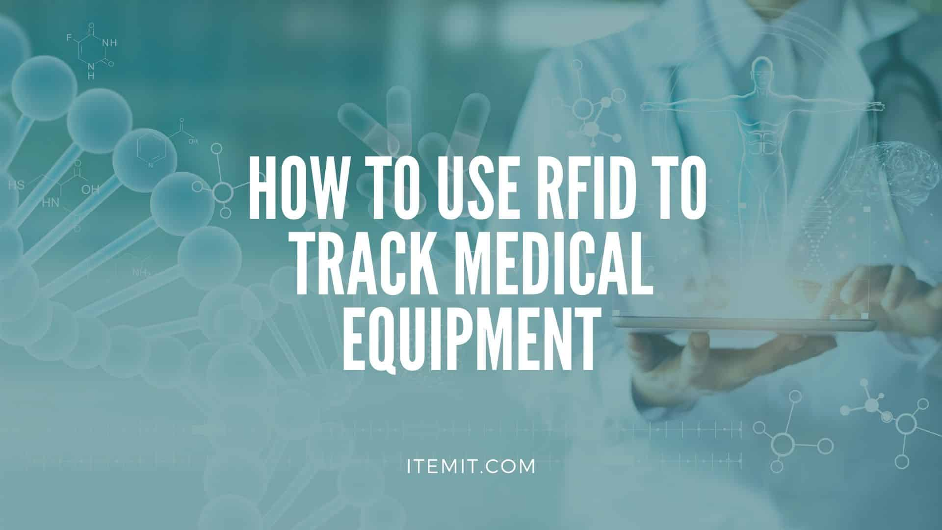 Medical Equipment Management Software_ How to Use RFID to Track Medical Equipment