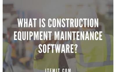 What is Construction Equipment Maintenance Software?