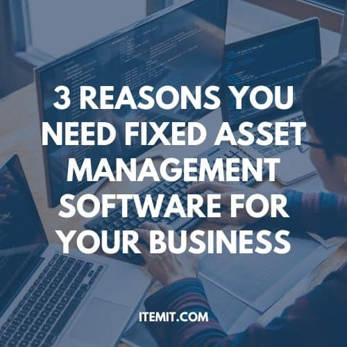 3 reasons you need fixed asset management software for your business