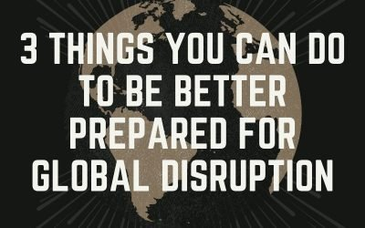 3 Things You Can Do Now to Help Your Business Be Better Prepared for Global Disruption