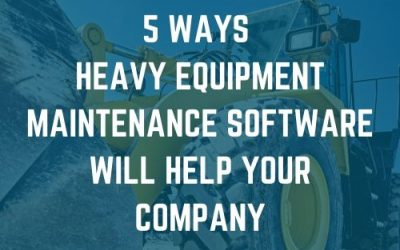 5 Ways Heavy Equipment Maintenance Software Will Help You Deliver Projects Under Budget and On Time