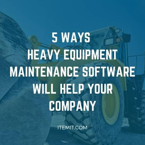 5 ways heavy equipment maintenance software will help you deliver projects on budget and on time