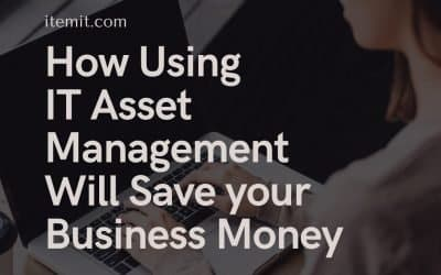 How Using IT Asset Management Software Will Save your Business Money