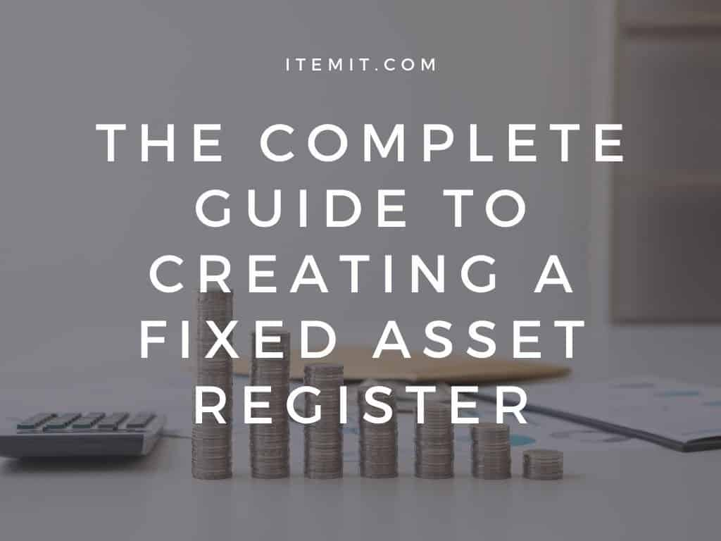 The Complete Guide to Creating a Fixed Asset Register
