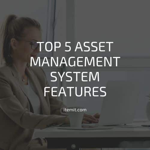 Top 5 Asset Management System Features