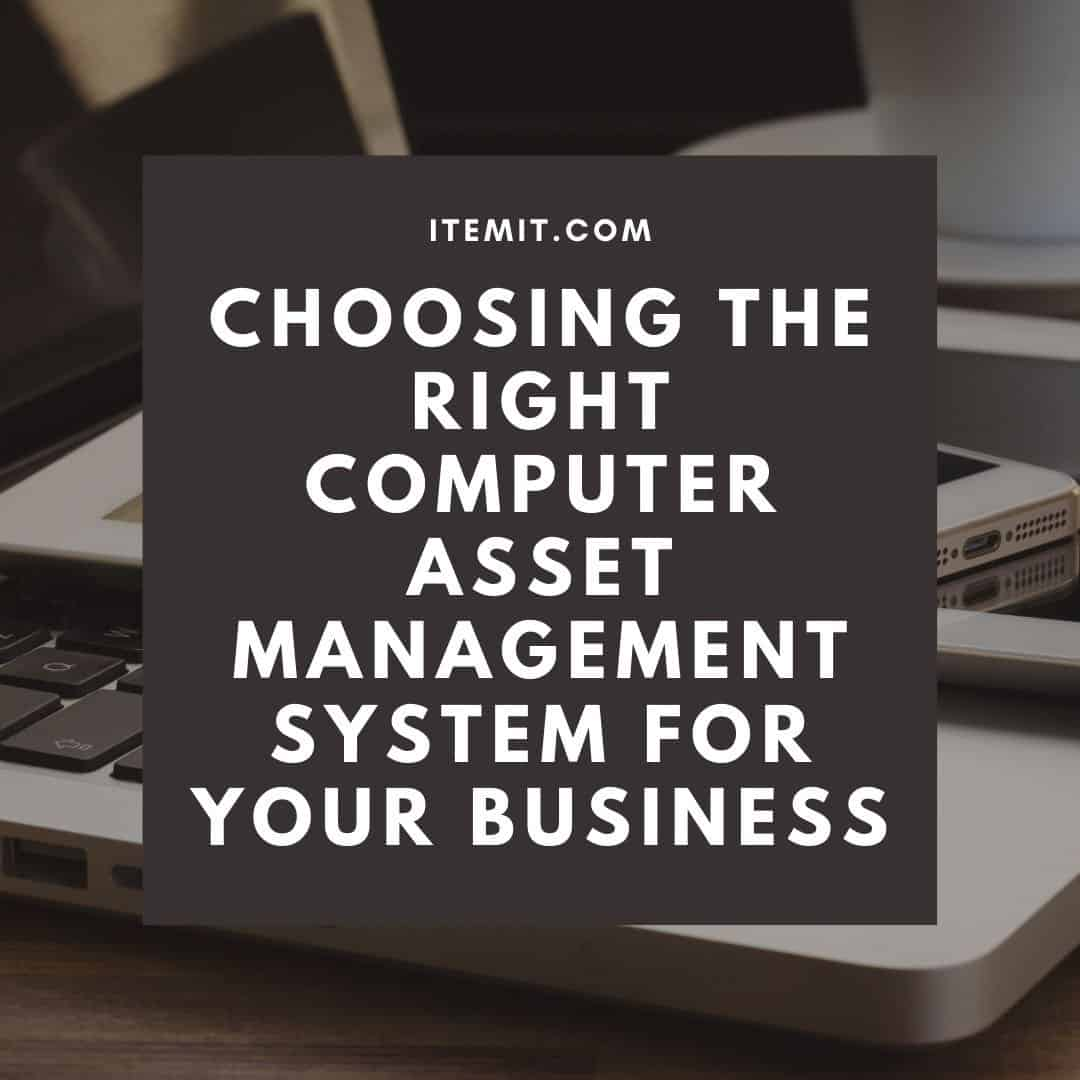 choosing the right computer asset management system for your business