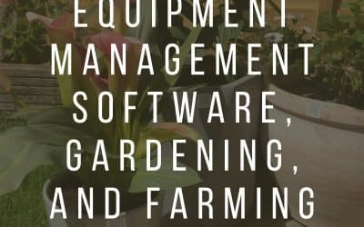 Equipment Management Software, Gardening, and Farming