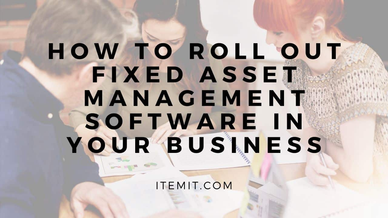 fixed asset management software roll out in business