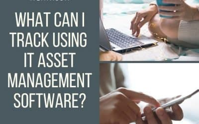What Can I Track Using IT Asset Management Software?