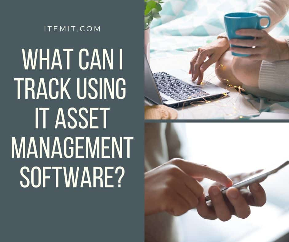 what can I track using IT asset management software