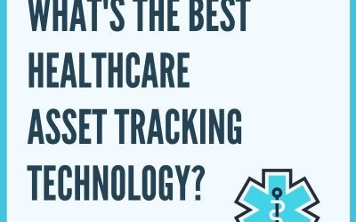 What's the Best Healthcare Asset Tracking Technology?