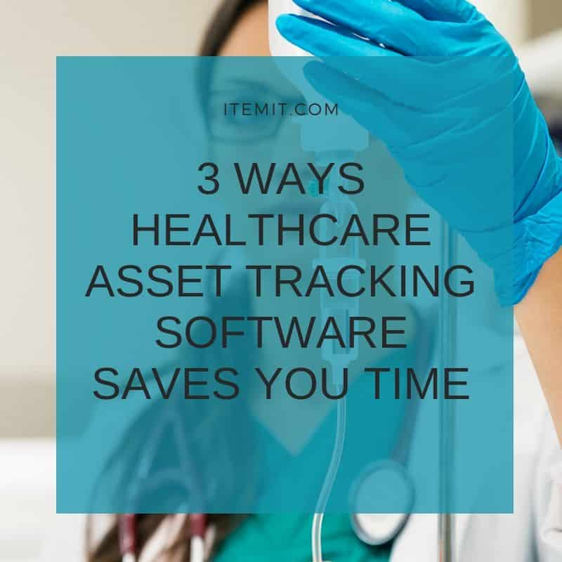 3 Ways Healthcare Asset Tracking Software Saves You Time