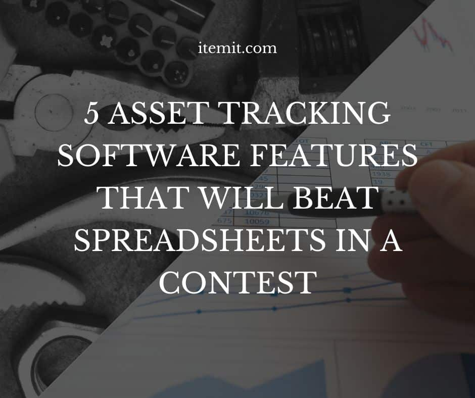 5 Asset Tracking Software Features That Will Beat Spreadsheets in a Contest