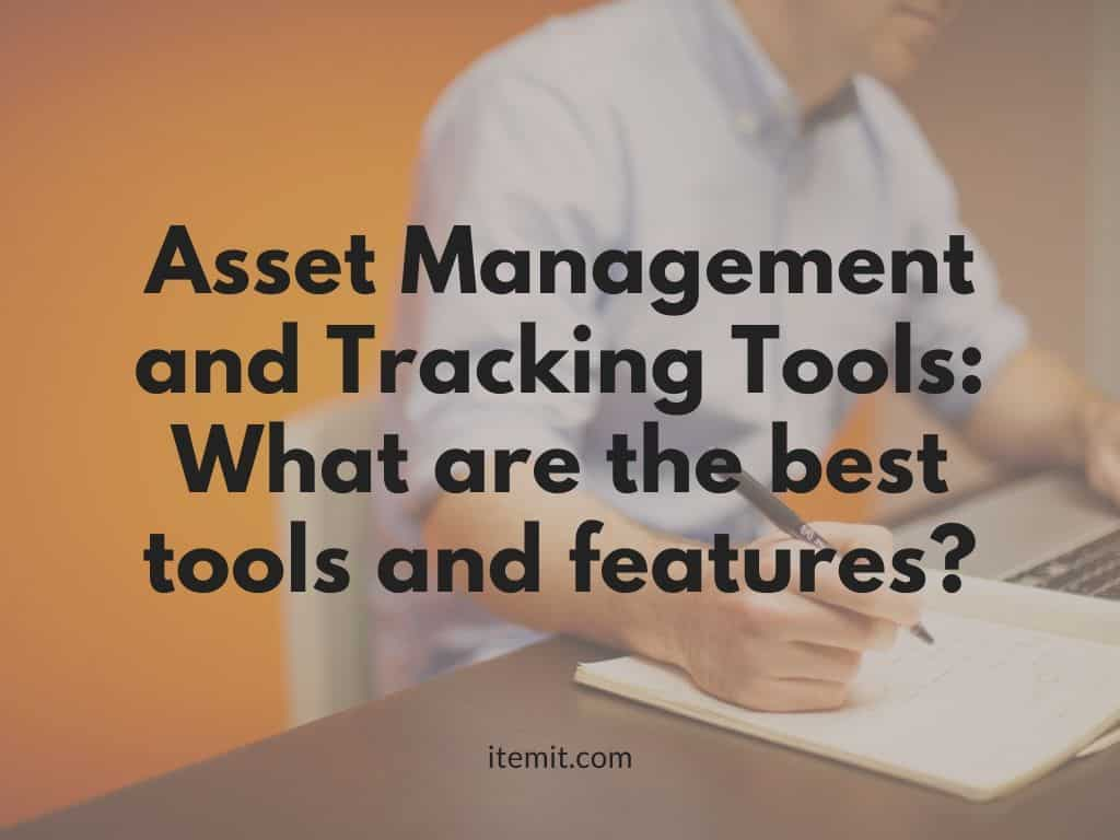 Asset Management and Tracking Tools What are the best tools and features?