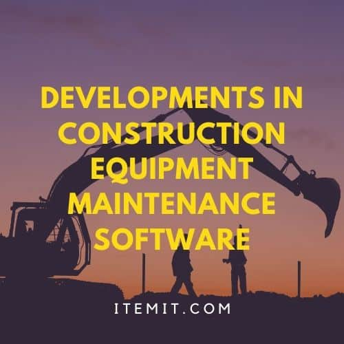 Developments in Construction Equipment Maintenance Software
