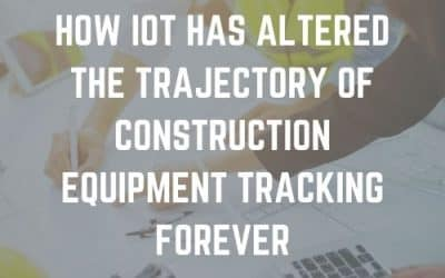 How IoT has Altered the Trajectory of Construction Equipment Tracking Forever