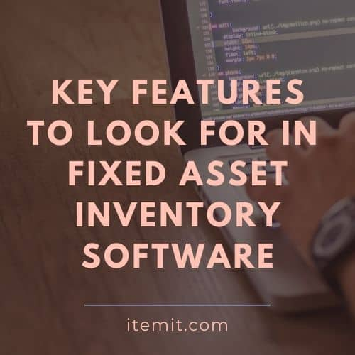 Key Features to Look for in Fixed Asset Inventory Software