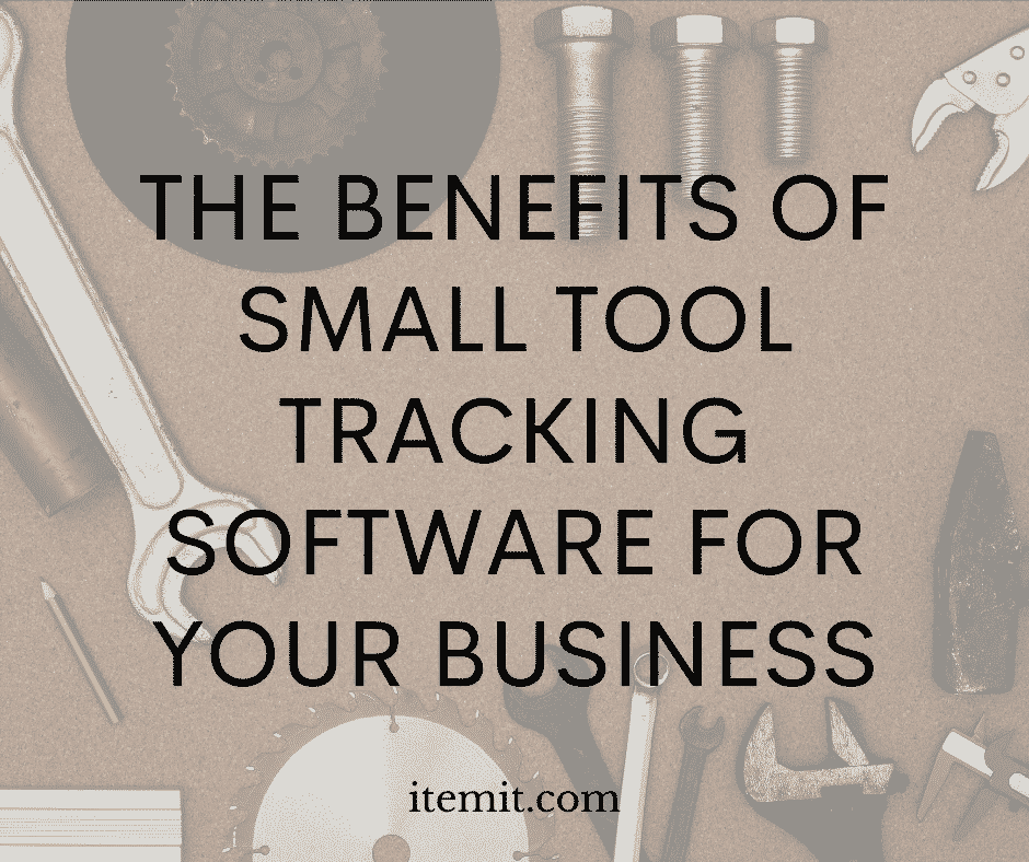 The Benefits of Small Tool Tracking Software for your Business