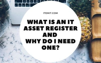 What is an IT Asset Register and Why Do I Need One?