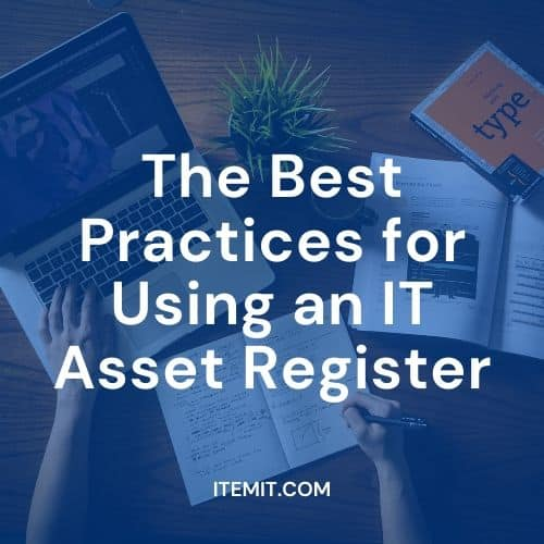 Best Practices for Using an IT Asset Register