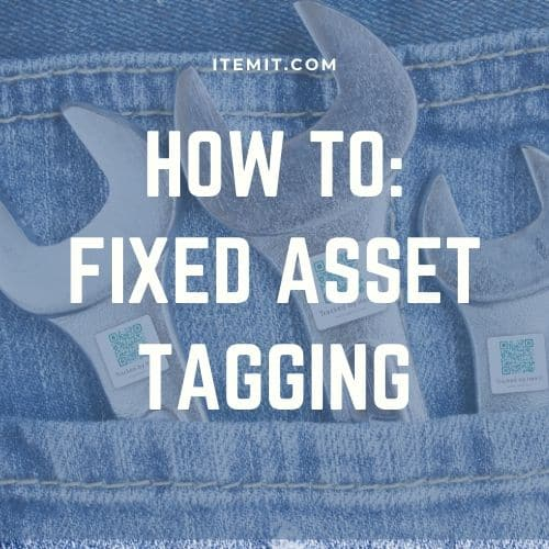 Fixed Asset Tagging How To