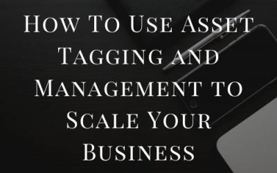 How To Use Asset Tagging and Management to Scale Your Business