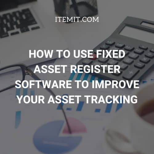 How to Use Fixed Asset Register Software to Improve your Asset Tracking