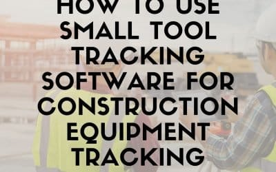 How to Use Small Tool Tracking Software for Construction Equipment Tracking