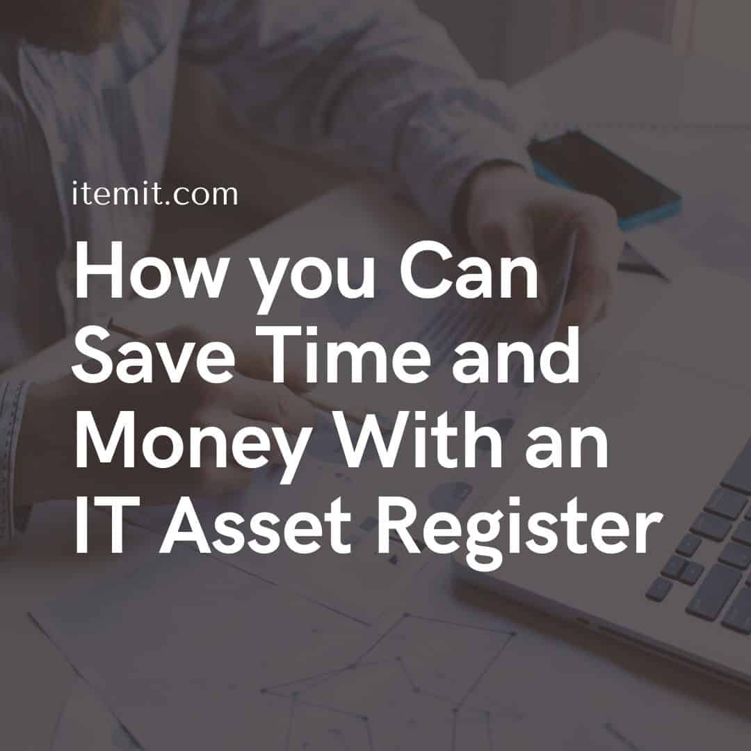 How you Can Save Time and Money With an IT Asset Register