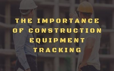 The Importance of Construction Equipment Tracking