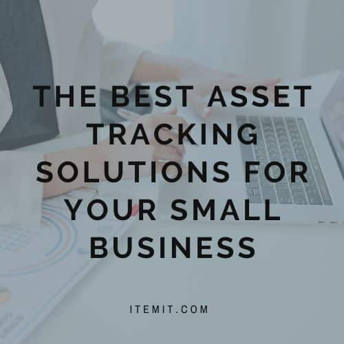 The Best Asset Tracking Solutions for your Small Business